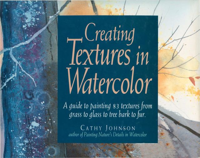 Creating Textures in Watercolor, Cathy Johnson
