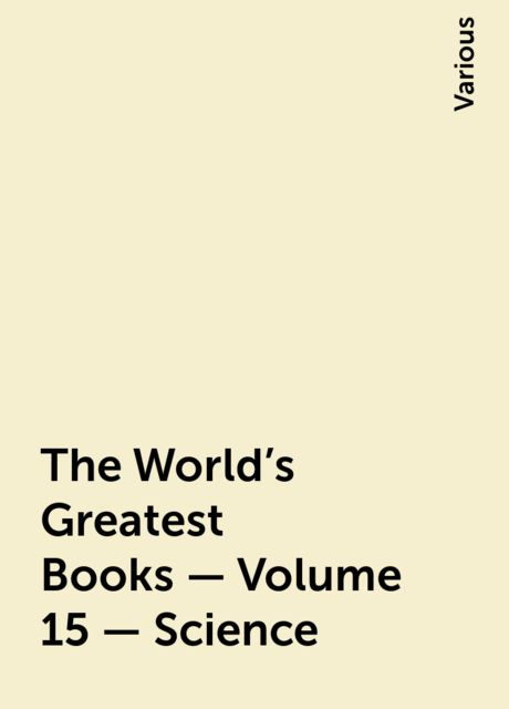 The World's Greatest Books — Volume 15 — Science, Various