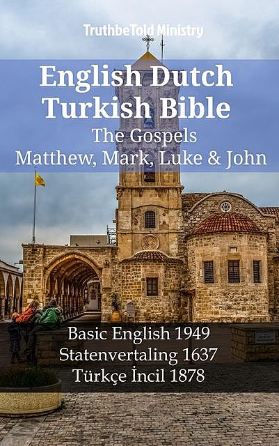 English Dutch Turkish Bible – The Gospels – Matthew, Mark, Luke & John, TruthBeTold Ministry