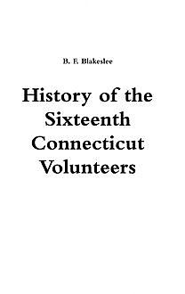 History of the Sixteenth Connecticut Volunteers, B.F.Blakeslee