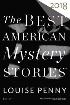 The Best American Mystery Stories 2018, Michael Connelly, Charlaine Harris, James Lee Burke, Otto Penzler, Lee Child, Andrew Klavan, Joyce Carol Oates, Louis Bayard, Penny Louise, Martin Limon, William Powell, Michael Bracken, David Gates, T.C.Boyle, John Floyd, Rob Hart, Brian Silverman, Alan Orloff, Andrew Bourelle, David H. Hendrickson, Paul D. Marks, Scott Loring Sanders
