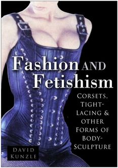 Fashion and Fetishism, David Kunzle, David Kunzie