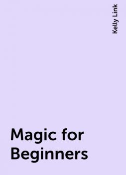 Magic for Beginners, Kelly Link