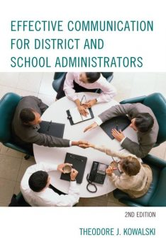 Effective Communication for District and School Administrators, Theodore J. Kowalski
