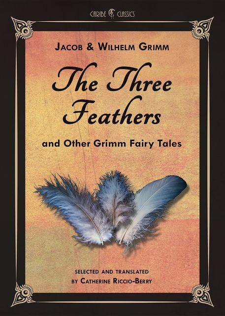 The Three Feathers and Other Grimm Fairy Tales, Jakob Grimm