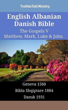 English Albanian Danish Bible – The Gospels V – Matthew, Mark, Luke & John, TruthBeTold Ministry