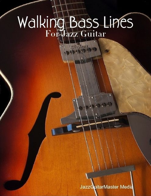 Walking Bass Lines – For Jazz Guitar, JazzGuitarMaster Media