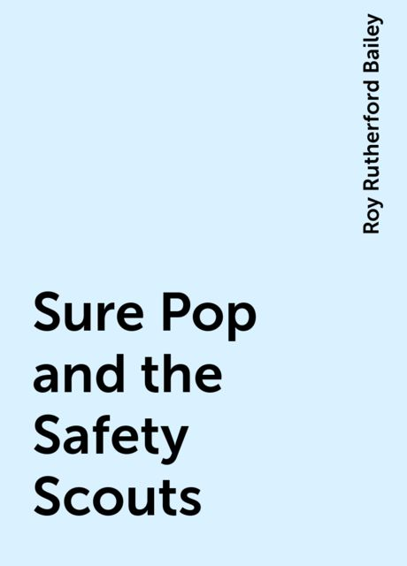 Sure Pop and the Safety Scouts, Roy Rutherford Bailey