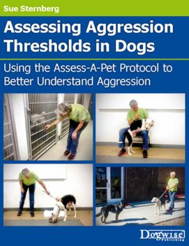 Assessing Aggression Thresholds in Dogs, Sue Sternberg