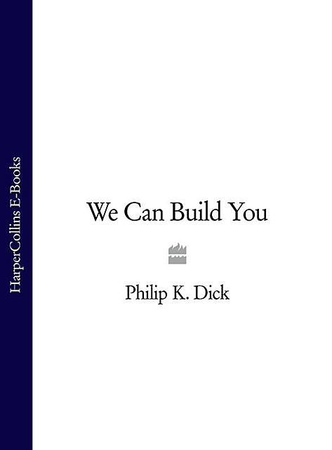 We Can Build You, Philip Dick