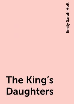 The King's Daughters, Emily Sarah Holt