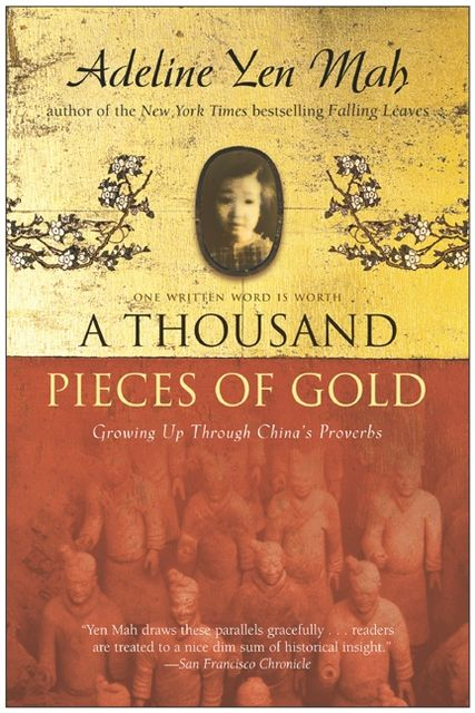 A Thousand Pieces of Gold: A Memoir of China's Past Through its Proverbs, Adeline Yen Mah