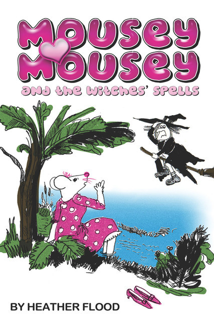 Mousey Mousey and the Witches' Spells, Heather Flood