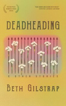 Deadheading and Other Stories, Beth Gilstrap