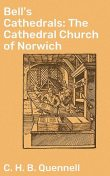 Bell's Cathedrals: The Cathedral Church of Norwich, C.H.B.Quennell