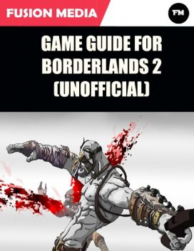 Game Guide for Borderlands 2 (Unofficial), Fusion Media