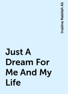 Just A Dream For Me And My Life, Irsalina Nabilah Ali