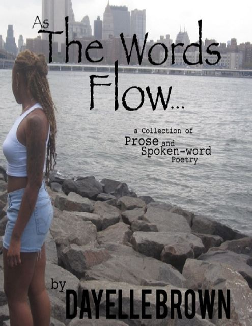 As the Words Flow – A Collection of Prose and Spoken-word Poetry Ebook, Dayelle Brown