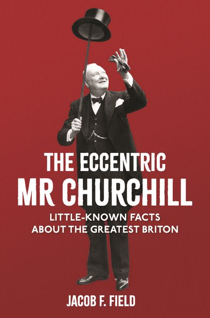 The Eccentric Mr Churchill, Jacob F.Field