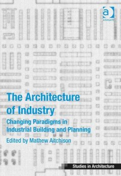 The Architecture of Industry, Mathew Aitchison