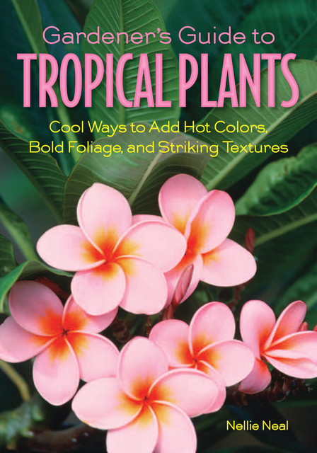 Gardener's Guide to Tropical Plants, Nellie Neal