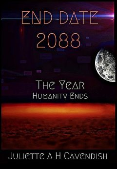 End Date 2088 The Year Humanity Ends, JulietteA.H. Cavendish