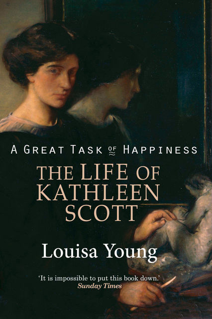 A Great Task of Happiness: The Life of Kathleen Scott, Louisa Young