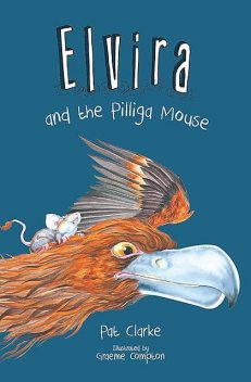 Elvira and the Pilliga Mouse, Pat Clarke
