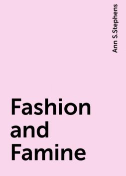 Fashion and Famine, Ann S.Stephens
