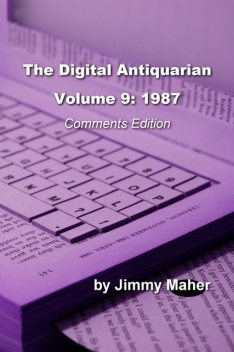 The Digital Antiquarian, Volume 9: 1987, Comments Edition, Jimmy Maher
