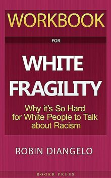 Workbook For White Fragility, Roger Press, White Fragility Robin DiAngelo