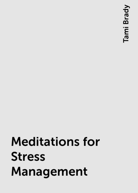 Meditations for Stress Management, Tami Brady