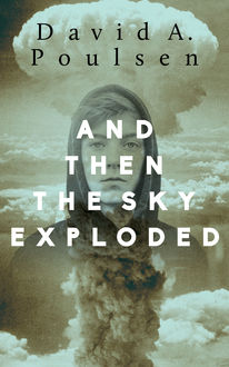 And Then the Sky Exploded, David A.Poulsen