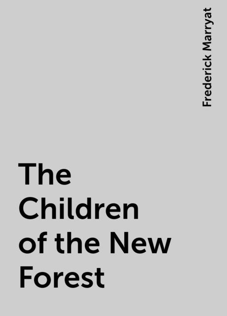 The Children of the New Forest, Frederick Marryat