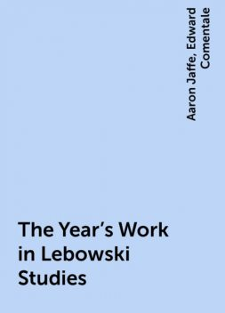 The Year's Work in Lebowski Studies, Edward Comentale, Aaron Jaffe