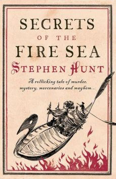 Secrets of the Fire Sea, Stephen Hunt