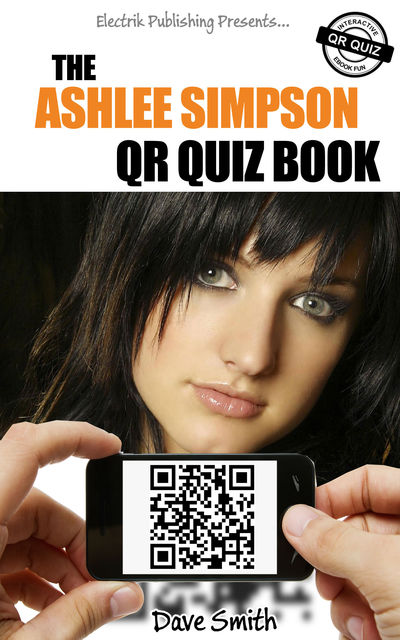 The Ashlee Simpson QR Quiz Book, Dave Smith