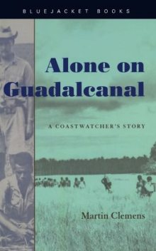 Alone on Guadalcanal, Martin W. Clemens