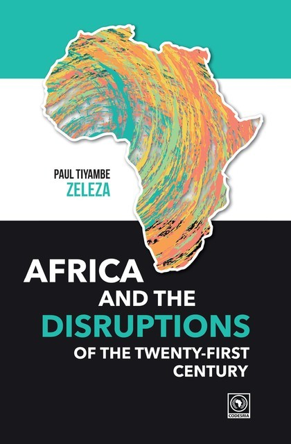 Africa and the Disruptions of the Twenty-first Century, Paul Zeleza