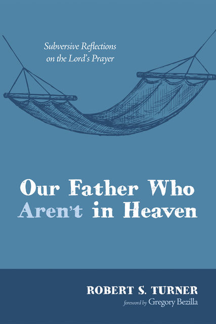 Our Father Who Aren't in Heaven, Robert Turner