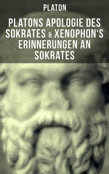 Platons Apologie des Sokrates & Xenophon's Erinnerungen an Sokrates, Plato