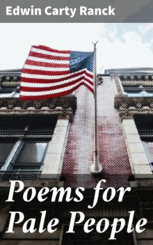 Poems for Pale People, Edwin Carty Ranck
