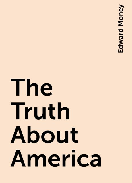 The Truth About America, Edward Money