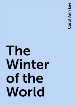 The Winter of the World, Carol Ann Lee