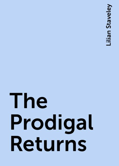 The Prodigal Returns, Lilian Staveley