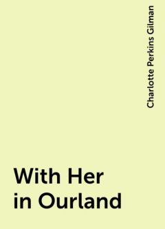 With Her in Ourland, Charlotte Perkins Gilman