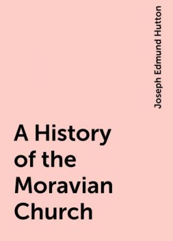 A History of the Moravian Church, Joseph Edmund Hutton