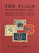 The Flags of our Fighting Army Including standards, guidons, colours and drum banners, Stanley Johnson