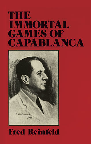 The Immortal Games of Capablanca, Fred Reinfeld