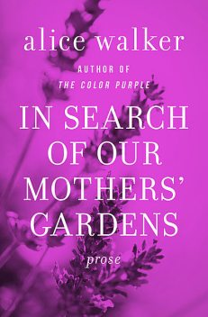 In Search of Our Mothers' Gardens, Alice Walker